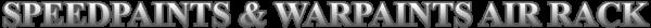 Speedpaints & Airpaints Air Rack